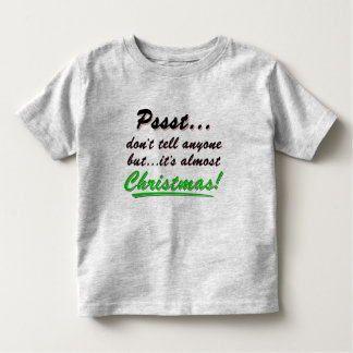 Pssst...almost CHRISTMAS (blk) Toddler T-Shirt
