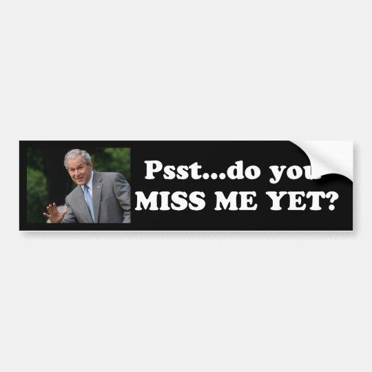 Psst... do you miss me yet? Bush Bumper Sticker