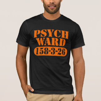 Psych Ward Funny T-Shirt