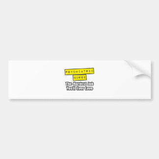 Psychiatric Nurse...Hardest Job You'll Ever Love Bumper Stickers