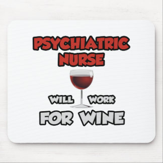 Psychiatric Nurse ... Will Work For Wine Mouse Mat