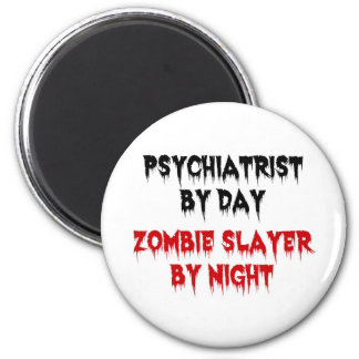 Psychiatrist by Day Zombie Slayer by Night Magnet