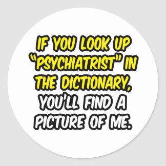 Psychiatrist In Dictionary...My Picture Round Sticker