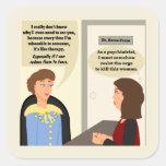Psychiatrist Wants to Kill Patient Square Sticker