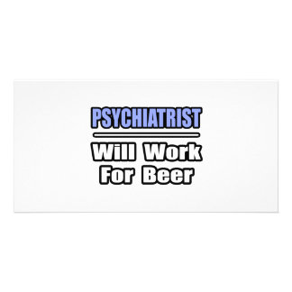 Psychiatrist Will Work For Beer Picture Card