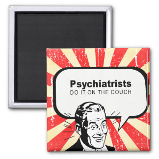 Psychiatrists do it on the couch square magnet