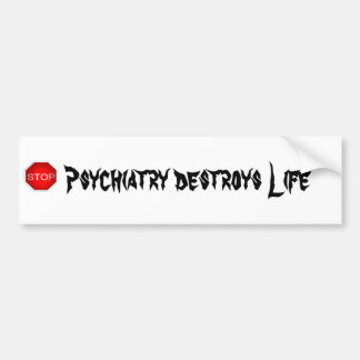 Psychiatry destroys Life Sign Bumper Sticker