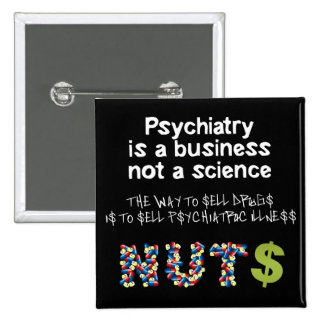 Psychiatry is a business not science 15 cm square badge