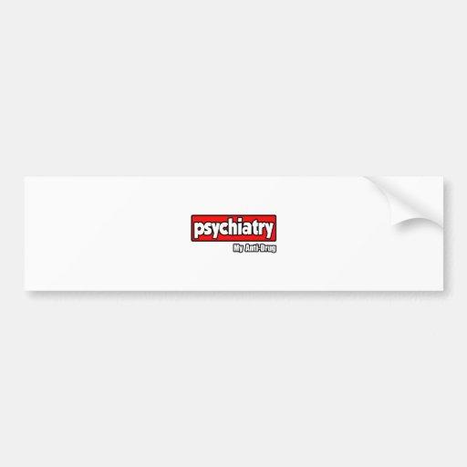 Psychiatry...My Anti-Drug Bumper Stickers