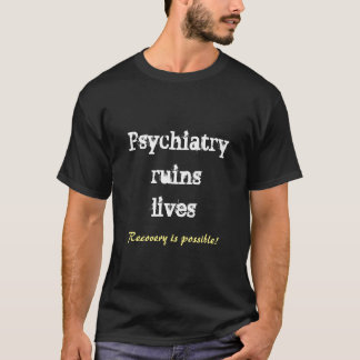 Psychiatry ruins lives - recovery tshirt