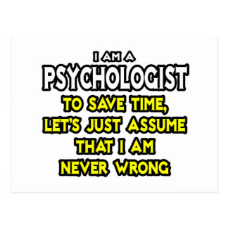 Psychologist...Assume I Am Never Wrong Postcard