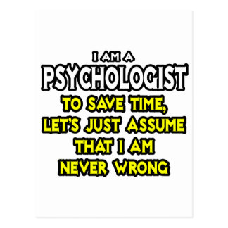 Psychologist...Assume I Am Never Wrong Postcard