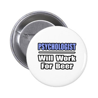 Psychologist...Will Work For Beer Pinback Button