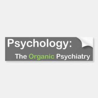 Psychology: The Organic Psychiatry bumper sticker