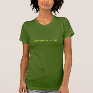 Psychopaths are hot (vivid green on olive) tees