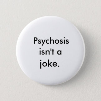 """Psychosis Isn't A Joke"" Button"