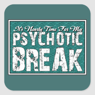 Psychotic and Mental Health Humor Square Sticker