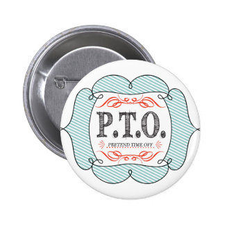 PTO PRETEND TIME OFF PINBACK BUTTON
