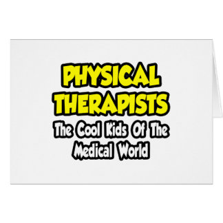 PTs...Cool Kids of Medical World Card