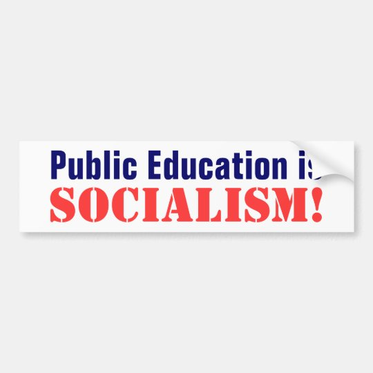 Public Education is, Socialism! Bumper Sticker