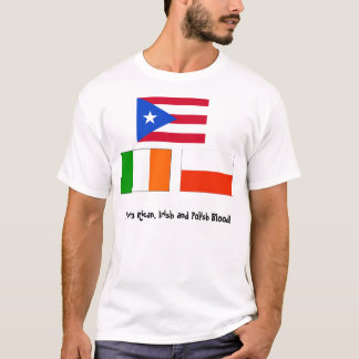 Puerto Rican, Irish and Polish Blood! T-Shirt