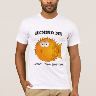 Puffer fish - funny sayings - remind me T-Shirt