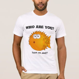 Puffer fish - funny sayings - who are you? T-Shirt