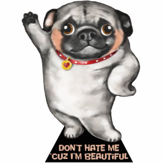 Pug dog - Don't hate me 'cus I'm beautiful Standing Photo Sculpture