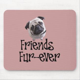 "Pug ""Friends Fur more ever "" Mousepads"