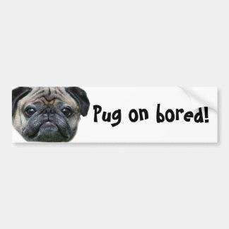 Pug on Bored Pug Dog bumper sticker