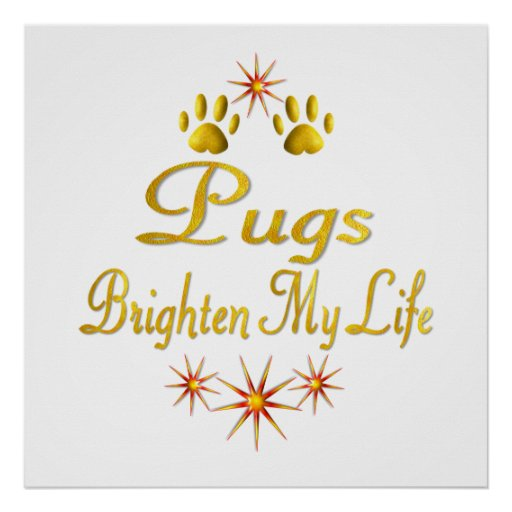 Pugs Brighten My Life Print