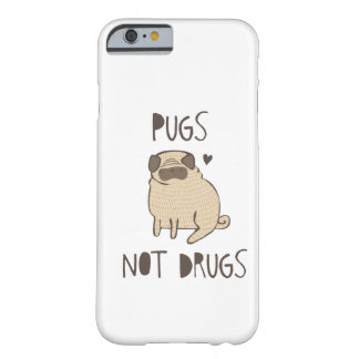 Pugs Not Drugs Barely There iPhone 6 Case
