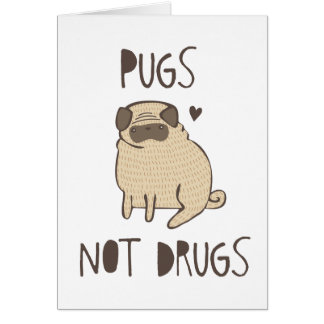Pugs Not Drugs Card