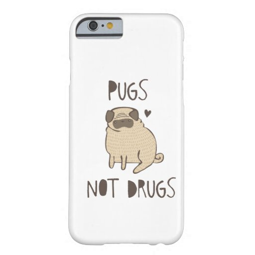 Pugs Not Drugs iPhone 6 Case