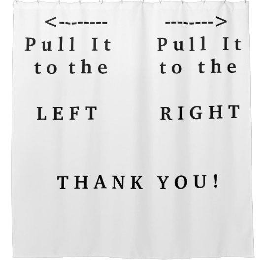 Pull It Left Shower Curtain