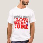Pulmonary Fibrosis Someone I Love Needs A Cure T-Shirt