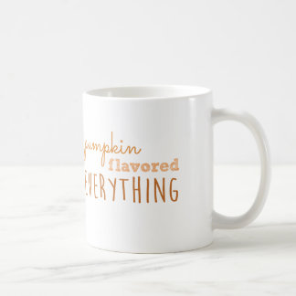 Pumpkin Flavored Everything Coffee Mug