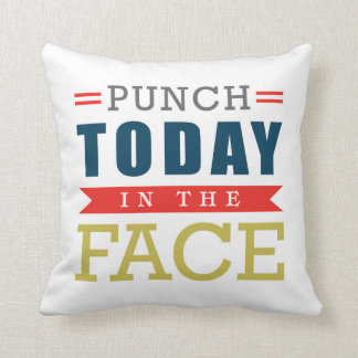 Punch Today in the Face Funny Motivational Type Cushion