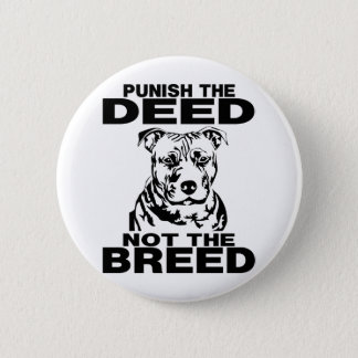 PUNISH THE DEED NOT THE BREED 6 CM ROUND BADGE