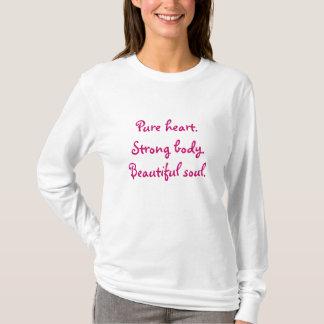 Pure heart, strong body, beautiful soul T-Shirt