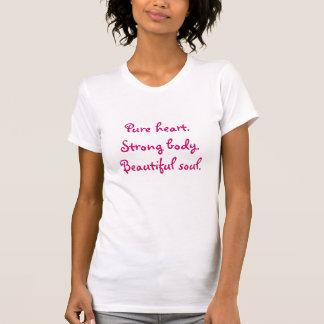 Pure heart, strong body, beautiful soul tshirts