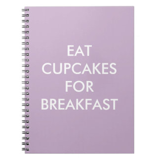 Purple EAT CUPCAKES FOR BREAKFAST Notebook