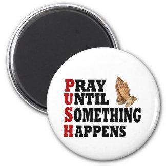 PUSH Pray Until Something Happens Magnet