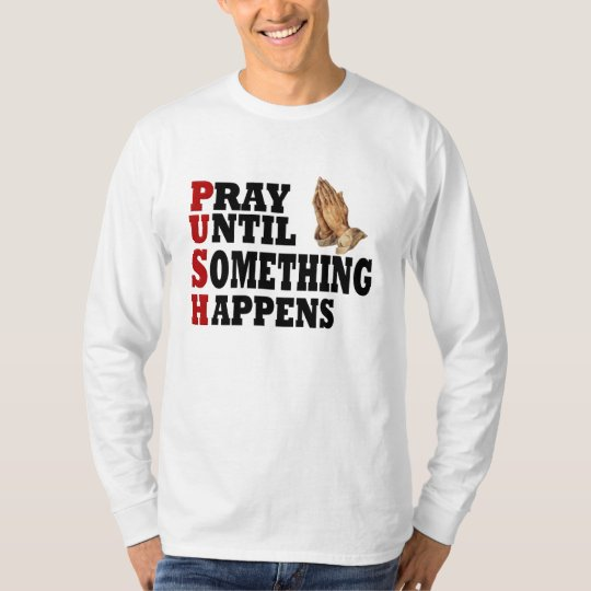 PUSH Pray Until Something Happens T-Shirt