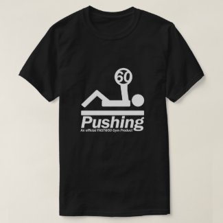 Pushing 60 Official FAST@50 Gymwear T-Shirt