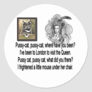 Pussy Cat-Pussy Cat, Where Have You Been? Round Sticker