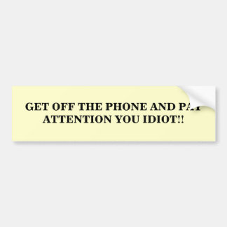 PUT DOWN THE CELL PHONE AND PAY AT... - Customised Bumper Sticker