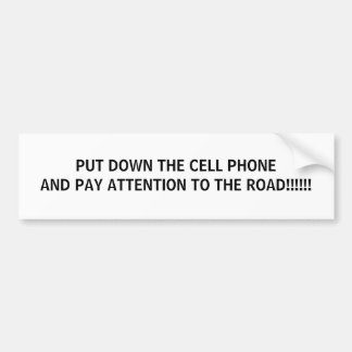 PUT DOWN THE CELL PHONE AND PAY ATTENTION TO TH... BUMPER STICKERS