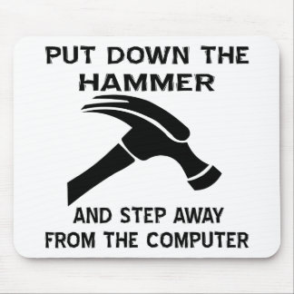 Put Down The Hammer And Step Away From The Comp Mouse Pad