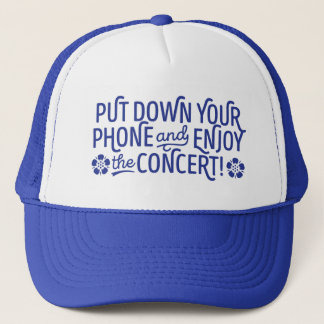 PUT DOWN YOUR PHONE AND ENJOY THE CONCERT TRUCKER HAT